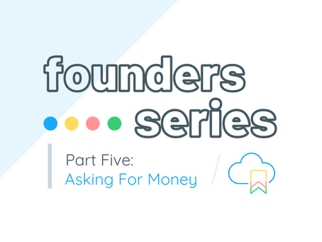 Founders Series: Part Five - Asking For Money
