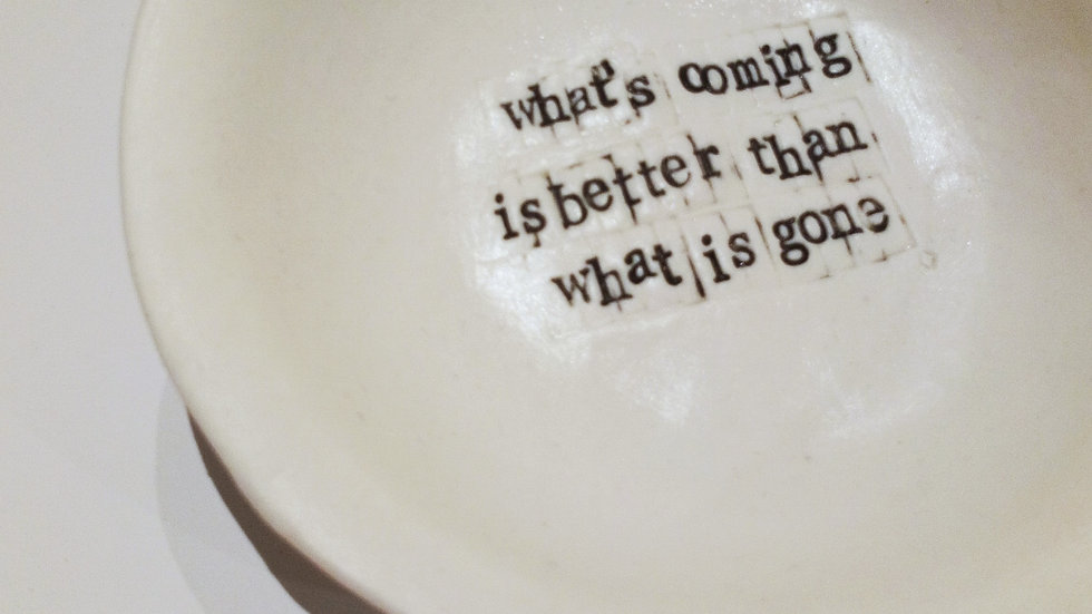 'what's coming is better than what is gone'
