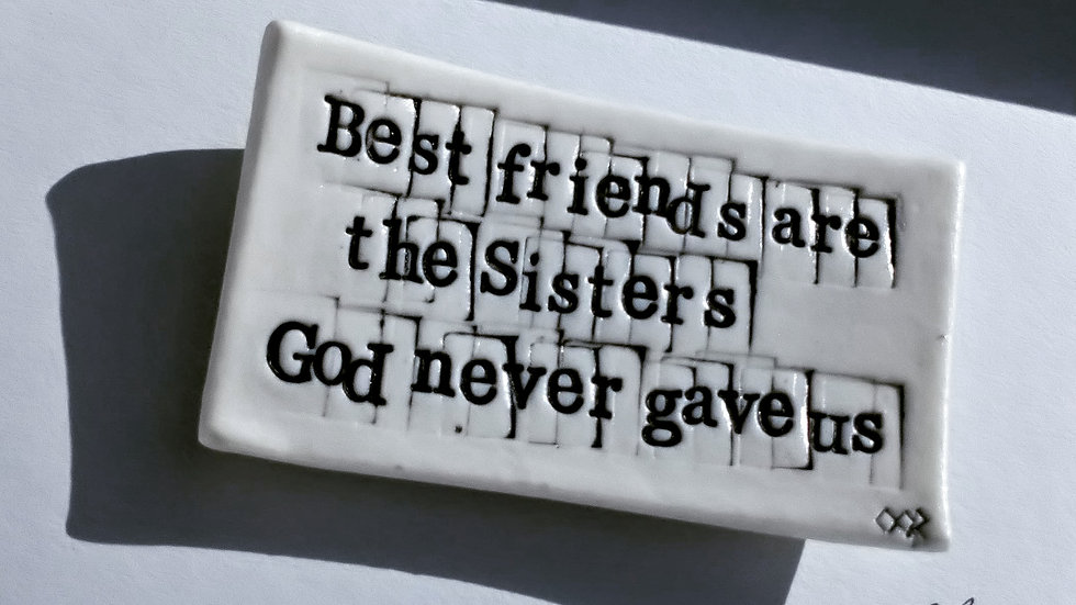 """""""Best friends are the sisters God never gave us """""""
