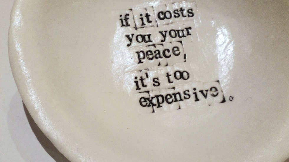 'if it costs you your peace, it's too expensive'