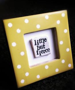 'little but fierce'