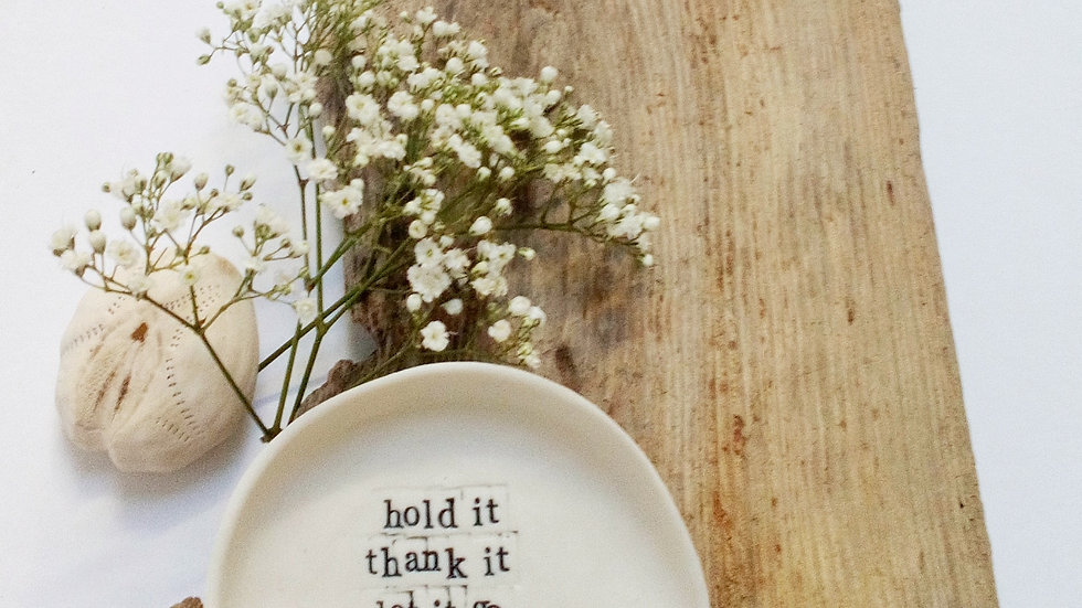 'Hold it, thank it, let it go' - Porcelain Handmade Gratitude Flat Bowl