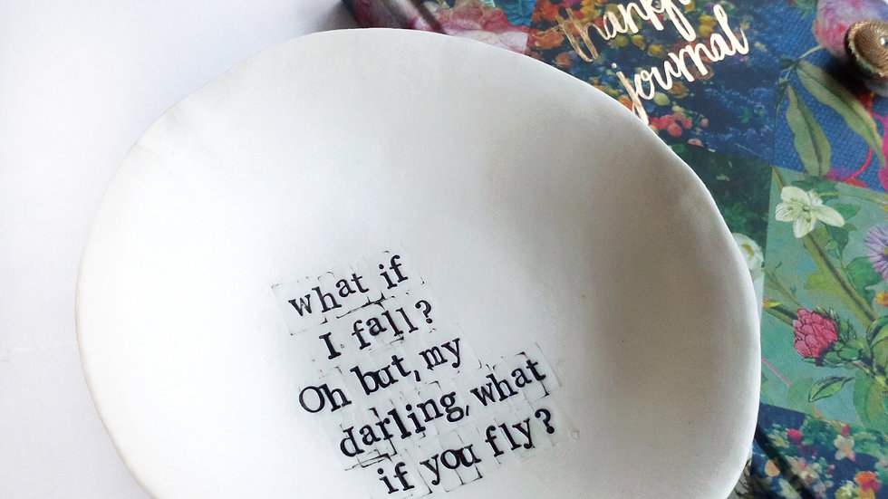 "'Gratitude Bowl' ""what if I fall, oh but my darling, what if you fly?"""