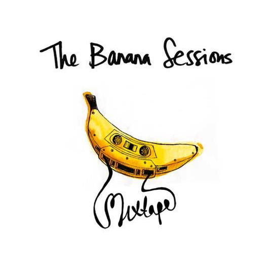 The Banana Sessions Mixtape