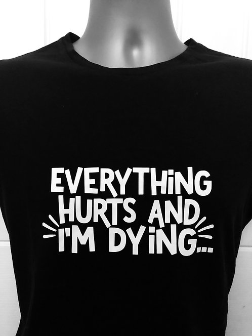 Everything hurts and I'm dying Ladies T shirt