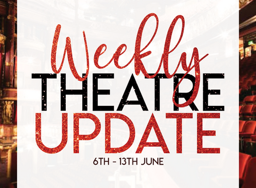 Weekly Theatre Update 6th-13th June