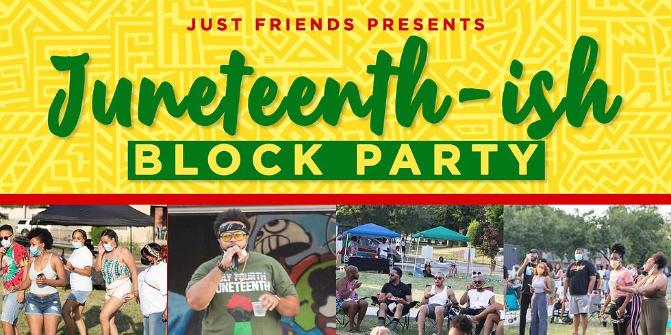 JUST FRIENDS: Juneteeth-ish Block Party