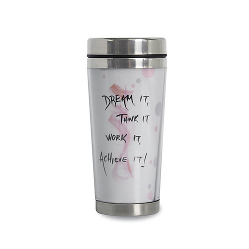 DREAM IT, THINK IT, WORK IT, ACHIEVE IT Travel Mug