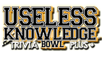 Useless Knowledge Bowl Trivia+