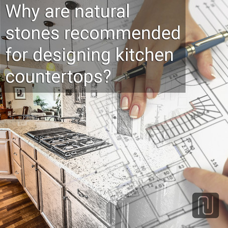 Why are natural stones recommended for designing kitchen countertops?