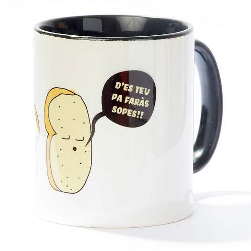 Tassa d'es teu pa faràs sopes!