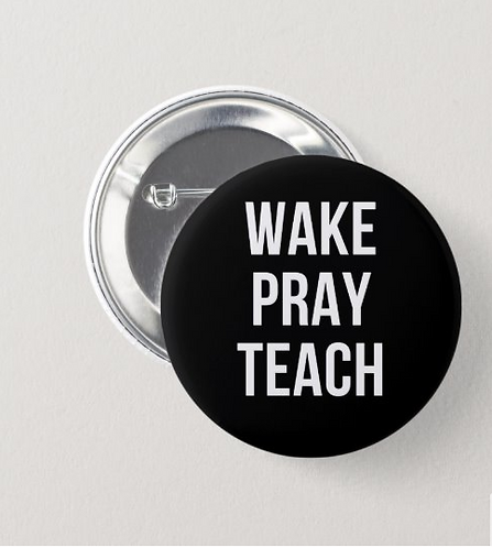 Wake Pray Teach Button