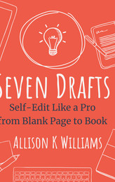 Seven Drafts: Self-Edit Like a Pro From Blank Page to Book