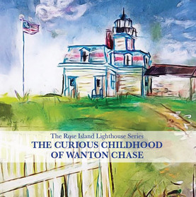 The Rose Island Lighthouse Series: The Curious Childhood of Wanton Chase