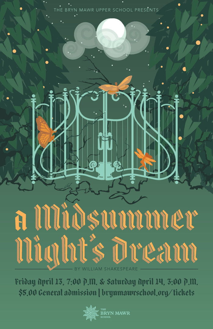 Poster design for The Bryn Mawr School's production of Midsummer Night's Dream. AD: Marissa Lanterman.