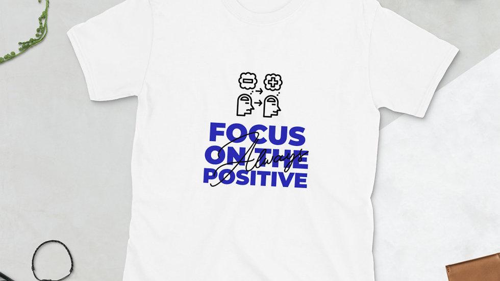Focus On The Positive Short-Sleeve Unisex T-Shirt