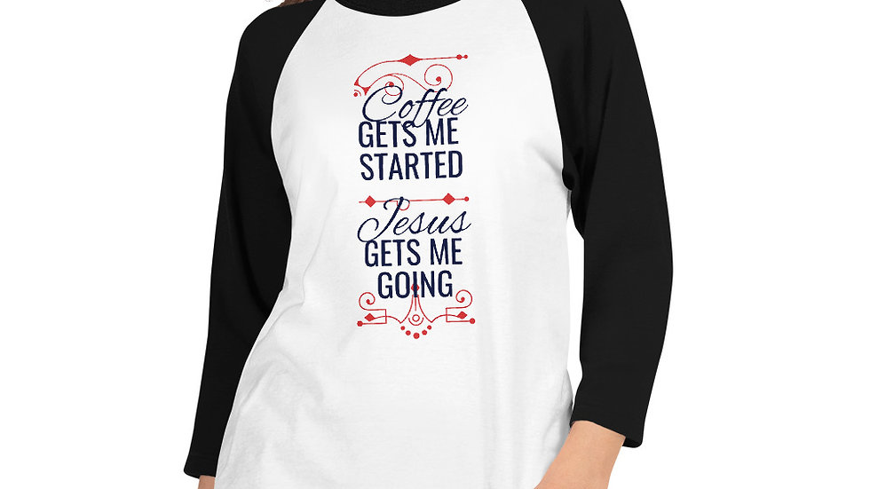 Coffee Gets Me Started 3/4 sleeve raglan shirt