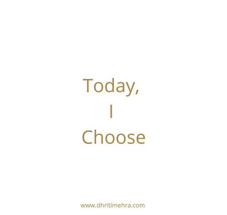Today, I choose...