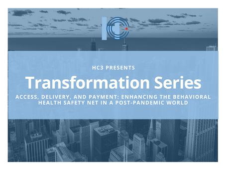 Event Recap | Transformation Series: Enhancing the Behavioral Health Safety Net | 5.25.2021