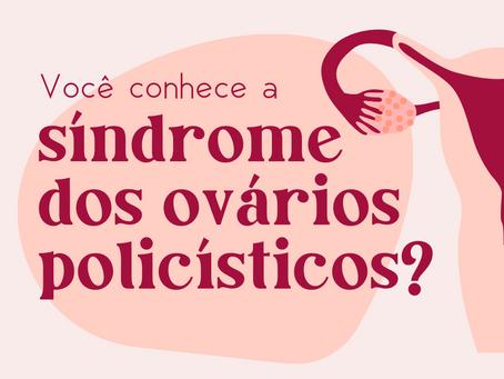 Você conhece a Síndrome dos Ovários Policísticos?