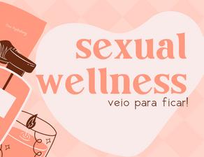 O sexual wellness veio para ficar!