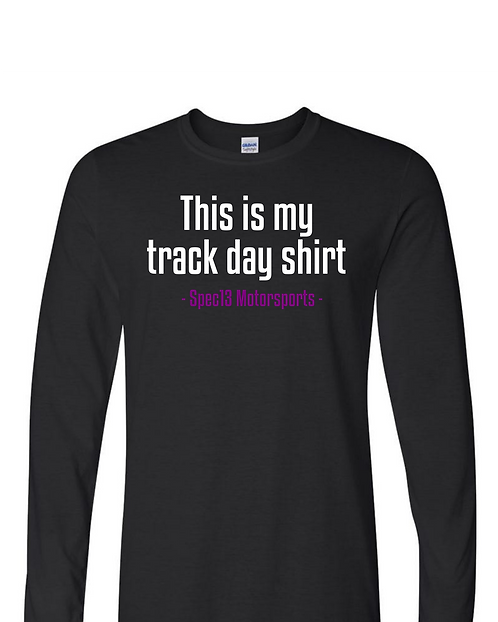 This is my Track Day Shirt: Long Sleeve
