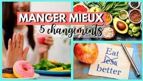 MANGER MIEUX : 5 CHANGEMENTS FACILES !