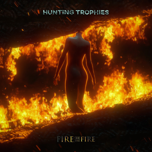 HUNTING TROPHIES - FIRE, SEE THE FIRE