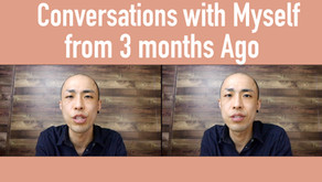 Conversations with Myself from 3 months Ago | Casual Japanese | September 2021