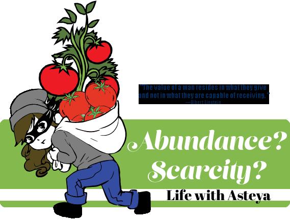 Abundance? Scarcity? Life with ASTEYA