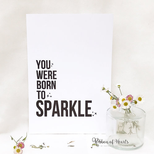 You Were Born To Sparkle - A4 Print
