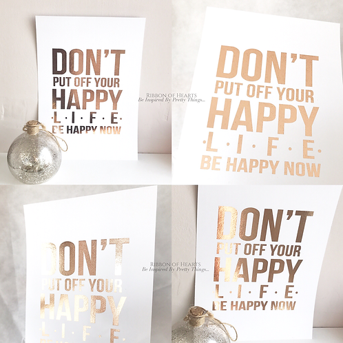 Don't put off your happy life Wall Print A4, Black or Rose Gold Foil Print