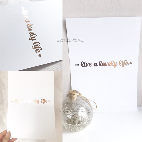Live a lovely life Wall Print A4, Black or Rose Gold Foil Print