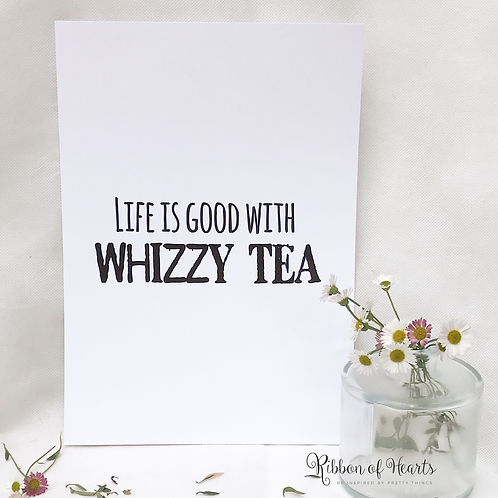 Life is good with Whizzy Tea -  A4 Print