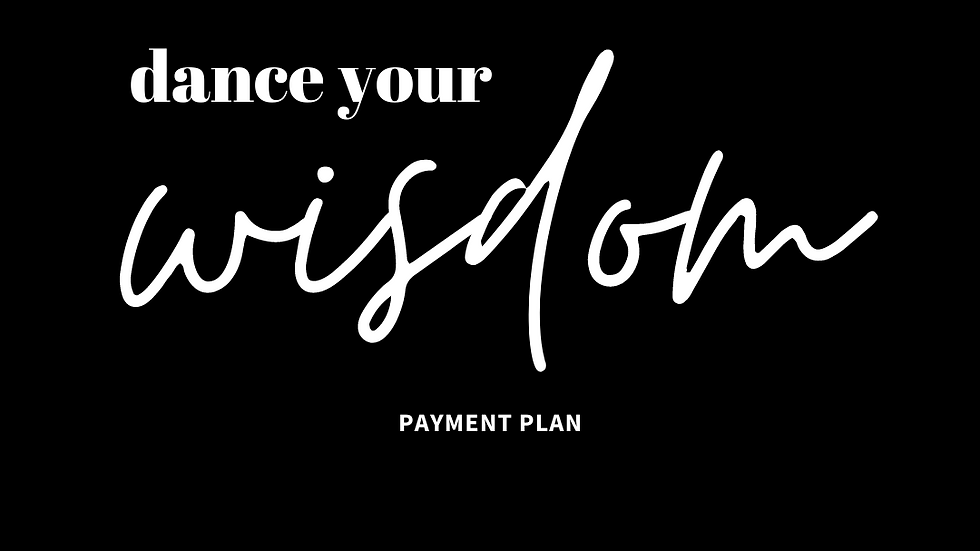 Dance Your Wisdom - Payment Plan