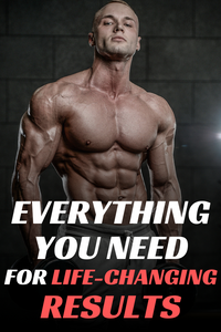 Everything You Need For Life Changing Results | Bodybuilding