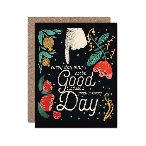 Every Day May Not Be Good But There Is Good In Every Day | Inspirational Quote
