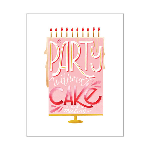 A Party Without Cake Is Just A Meeting Quote
