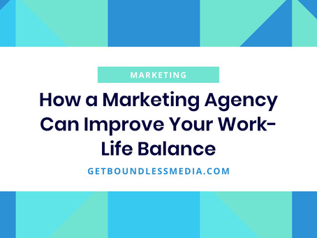 How a Marketing Agency Can Improve Your Work-Life Balance