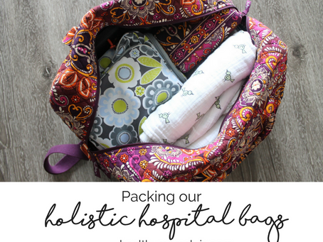 Packing our Holistic Hospital Bags: Part 2 (Mom + Baby)