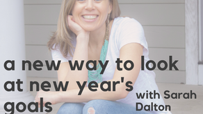 Ep. 132 A New Approach to Goal Setting: creating a New Year's vision with Sarah Dalton