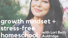 Episode 113: Growth Mindset as a mom and simple, stress-free homeschool with Lori Beth Auldridge