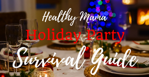 Healthy Mama Holiday Party Survival Guide