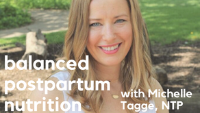 Ep. 120: Balanced Postpartum Nutrition with Michelle Tagge, FNTP