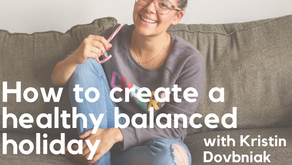 Ep. 126: How to create a healthy balanced holiday