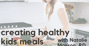 Episode 114: Creating Healthy Kids Meals with Natalie Monson, RD of Super Healthy Kids