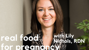 Ep. 119: Real Food for Pregnancy with Lily Nichols, RDN, CDE