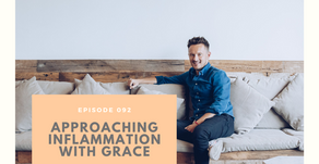 Episode 092: Approaching Inflammation with grace and lightness with Dr. Will Cole