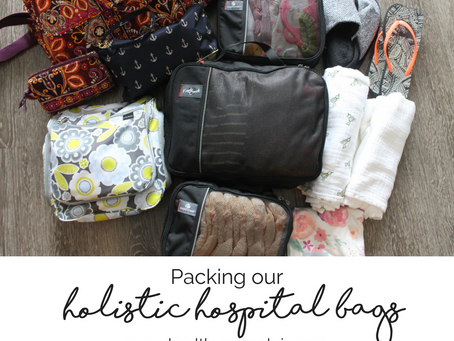 Packing Our Holistic Hospital Bags: Part 1 (Labor and Delivery)