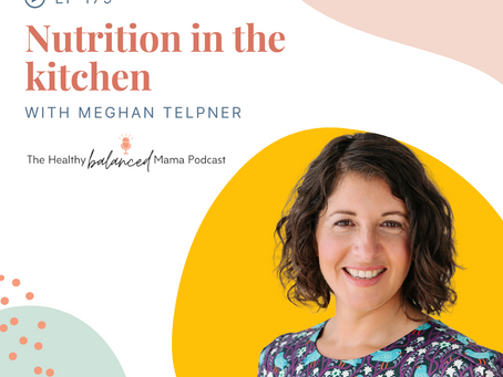Episode 179: Nutrition in the Kitchen with Meghan Telpner